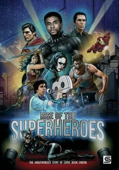 Rise of the super heroes /  produced by Tom O'Dell & Elio Espana ; written, edited & directed by Tom O'Dell. - produced by Tom O'Dell & Elio Espana ; written, edited & directed by Tom O'Dell.