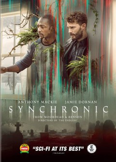 Synchronic /  directed by Justin Benson and Aaron Moorhead. - directed by Justin Benson and Aaron Moorhead.