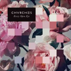 Every open eye /  Chvrches. - Chvrches.