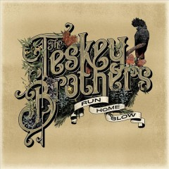 Run home slow /  the Teskey Brothers.