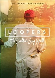 Loopers : the caddie's long walk / Tiburon Productions & Gem Pictures presents ; producers, David Brookwell, Clark Cunningham, Ward Clayton ; director, Jason Baffa. - Tiburon Productions & Gem Pictures presents ; producers, David Brookwell, Clark Cunningham, Ward Clayton ; director, Jason Baffa.