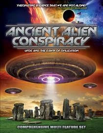 Ancient alien conspiracy : UFOs and the dawn of civilization.
