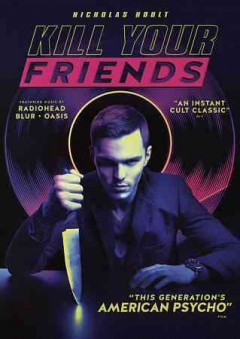 Kill your friends /  written by John Niven ; directed by Owen Harris.
