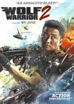 Wolf warrior 2 /  Beijing Dengfeng Interntational Cultural Communications Co., Ltd. [and others] ; written and directed by Wu Jing. - Beijing Dengfeng Interntational Cultural Communications Co., Ltd. [and others] ; written and directed by Wu Jing.