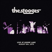 Live at Goose Lake : August 8th, 1970 / The Stooges. - The Stooges.