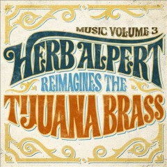 Herb Alpert reimagines the Tijuana brass : music volume 3 / Herb Alpert. - Herb Alpert.