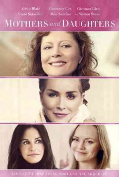 Mothers and daughters /  a Screen Media Films release ; Siempre Viva Productions presents ; in association with TV4 Entertainment and Aloe Entertainment/Mass Hysteria Entertainment ; produced by Danielle James, Amy Williams ; screenplay by Paige Cameron ; directed by Paul Duddridge.