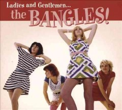 Ladies and gentlemen-- The Bangles! /  The Bangles.