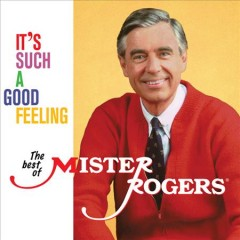 It's such a good feeling : the best of Mister Rogers / Fred Rogers. - Fred Rogers.