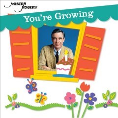 You're Growing /  Mister Rogers.