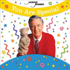 You are special /  Mister Rogers. - Mister Rogers.
