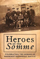 Heroes of the Somme : celebrating the heroes of mankind's bloodiest battle / director, Edward Hart. - director, Edward Hart.