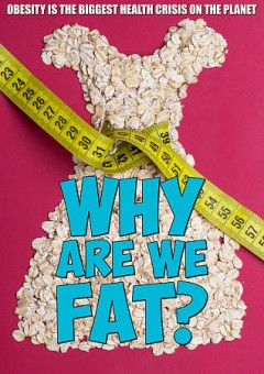 Why are we fat? /  Razor Films ; director, Mark McNeill. - Razor Films ; director, Mark McNeill.