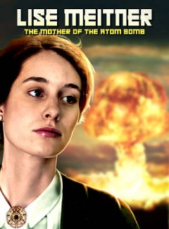 Lise Meitner : the mother of the atom bomb / Dreamscape presents ; directed and produced by Wolf Von Truchsess. - Dreamscape presents ; directed and produced by Wolf Von Truchsess.