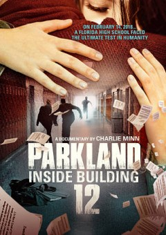 Parkland : inside building 12 / produced and directed by Charlie Minn. - produced and directed by Charlie Minn.