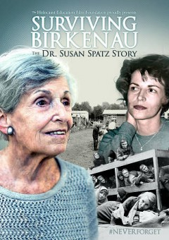 Surviving Birkenau : the Dr. Susan Spatz story / Holocaust Education Film Foundation presents ; written by Ron Small and David M. Jones ; produced and directed by Ron Small. - Holocaust Education Film Foundation presents ; written by Ron Small and David M. Jones ; produced and directed by Ron Small.