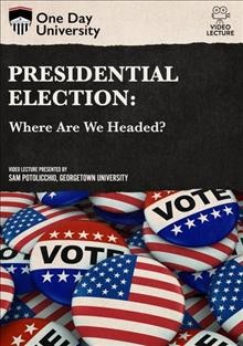 Presidential election : where are we headed? / One Day University. - One Day University.