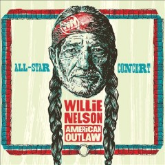 Willie Nelson American outlaw : all-star concert.