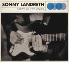 Bound by the blues /  Sonny Landreth.