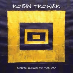 Coming closer to the day /  Robin Trower.