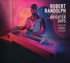 Brighter days /  Robert Randolph & the Family Band. - Robert Randolph & the Family Band.
