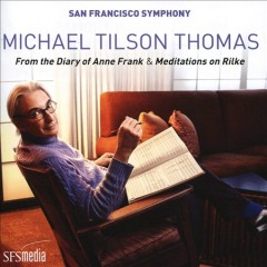 From the diary of Anne Frank ; Meditations on Rilke / Michael Tilson Thomas and San Francisco Symphony. - Michael Tilson Thomas and San Francisco Symphony.