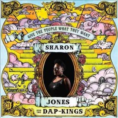 Give the people what they want /  Sharon Jones & the Dap-Kings.