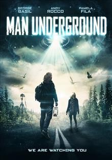 Man underground /  Indican Pictures presents a Millennium Blonde production ; written and directed by MIchael Borowiec and Sam Marine.