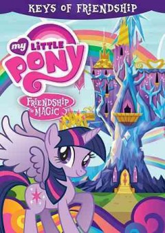 My little pony, friendship is magic : The keys of friendship.