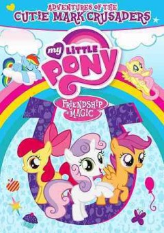 My little pony, friendship is magic : Adventures of the Cutie Mark Crusaders.