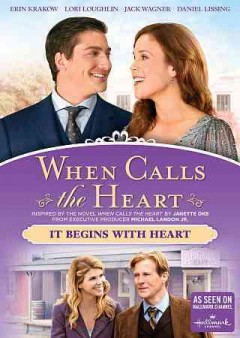 When calls the heart : It begins with heart / Hallmark Channel.