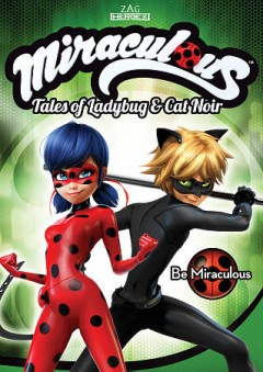 Miraculous : Tales of Ladybug & Cat Noir : Be miraculous.