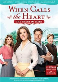 When calls the heart : the heart of faith / Hallmark Channel presents a WCTH 4 Production in association with Brad Krevoy Television and Believe Pictures ; producers, Vicki Sotheran, Greg Malcolm ; written by Robin Bernheim Burger ; directed by Neill Fearnley.