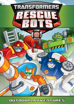 Transformers Rescue Bots : outdoor adventures.