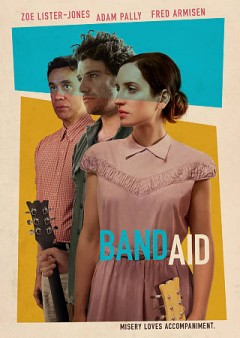 Band aid /  written, directed and produced by Zoe Lister-Jones ; produced by Natalia Anderson ; a Mister Lister Films/QC Entertainment production ; a film by Zoe Lister-Jones. - written, directed and produced by Zoe Lister-Jones ; produced by Natalia Anderson ; a Mister Lister Films/QC Entertainment production ; a film by Zoe Lister-Jones.