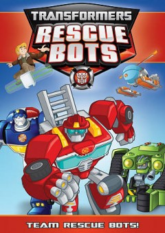 Transformers, Rescue Bots : Team rescue bots / Hasbro Studios ; producer, Brian Ward. - Hasbro Studios ; producer, Brian Ward.