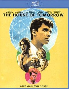 The house of tomorrow /  Superlative Films presents ; in association with Water's End Productions ; produced by Danielle Renfrew Behrens, Tarik Karam ; written and directed by Peter Livolsi.