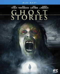 Ghost stories /  directors, Jeremy Dyson, Andy Nyman. - directors, Jeremy Dyson, Andy Nyman.
