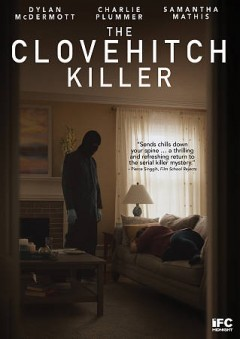The Clovehitch killer /  IFC Midnight presents an End Cue production ; written by Christopher Ford ; directed by Duncan Skiles. - IFC Midnight presents an End Cue production ; written by Christopher Ford ; directed by Duncan Skiles.