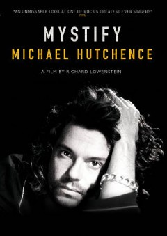 Mystify: Michael Hutchence.