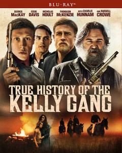 True history of the Kelly gang /  screenplay by Shaun Grant; director, Justin Kurzel. - screenplay by Shaun Grant; director, Justin Kurzel.