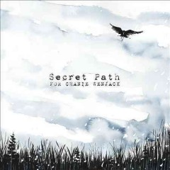 Secret path : for Chanie Wenjack / Gord Downie. - Gord Downie.