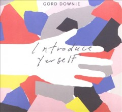 Introduce yerself /  Gord Downie. - Gord Downie.