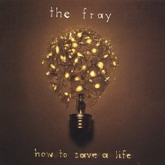 How to save a life /  The Fray.