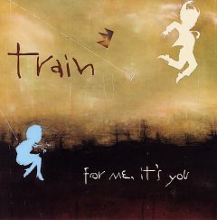 For me, it's you /  Train.
