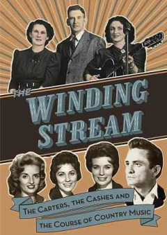 The winding stream : the Carters, the Cashes, and the course of country music / Beth Harrington Productions ; produced by Nancy Harrington, Amy Harrington ; produced and directed by Beth Harrington ; produced in association with the Center for Independent Documentary.