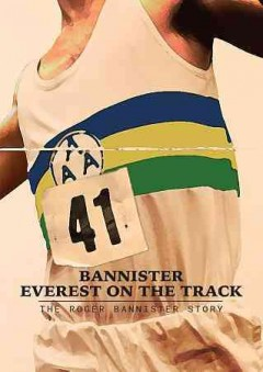 Bannister : Everest on the track : The Roger Bannister story / a Kimbia Film ; directed by Tom Ratcliffe and Jeremy Mosher. - a Kimbia Film ; directed by Tom Ratcliffe and Jeremy Mosher.