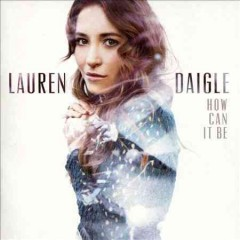 How can it be /  Lauren Daigle. - Lauren Daigle.