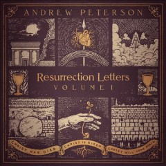 Resurrection letters.  Andrew Peterson. - Andrew Peterson.