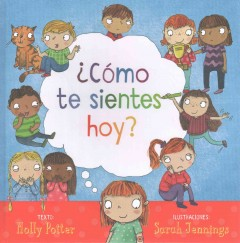 Como te sientes hoy? = How are you feeling today? / texto, Molly Potter ; ilustraciones, Sarah Jennings ; traduccion, Joana Delgado.